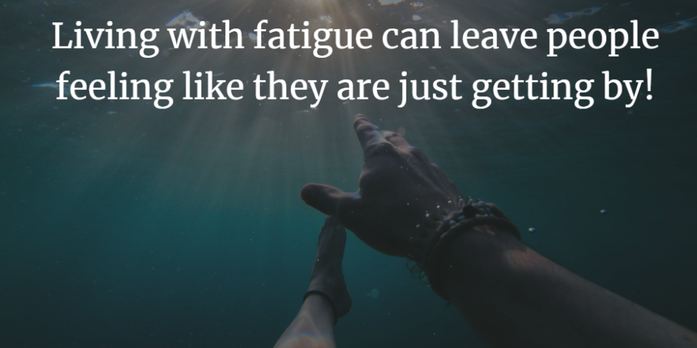 Fatigue can leave us at our wits end!